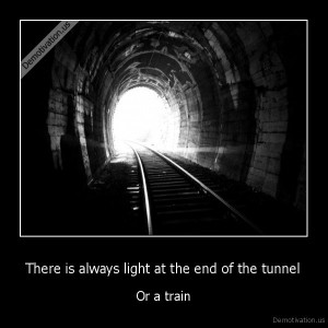 demotivation.us_There-is-always-light-at-the-end-of-the-tunnel-Or-a-train_131399074890